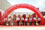 Đồng Tâm Group: Khánh thành nhà máy sản xuất cọc bê tông ly tâm tại Long An
