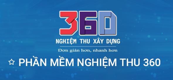 Phần mềm nghiệm thu xây dựng 360: Nhiều tính năng tối ưu và dễ sử dụng