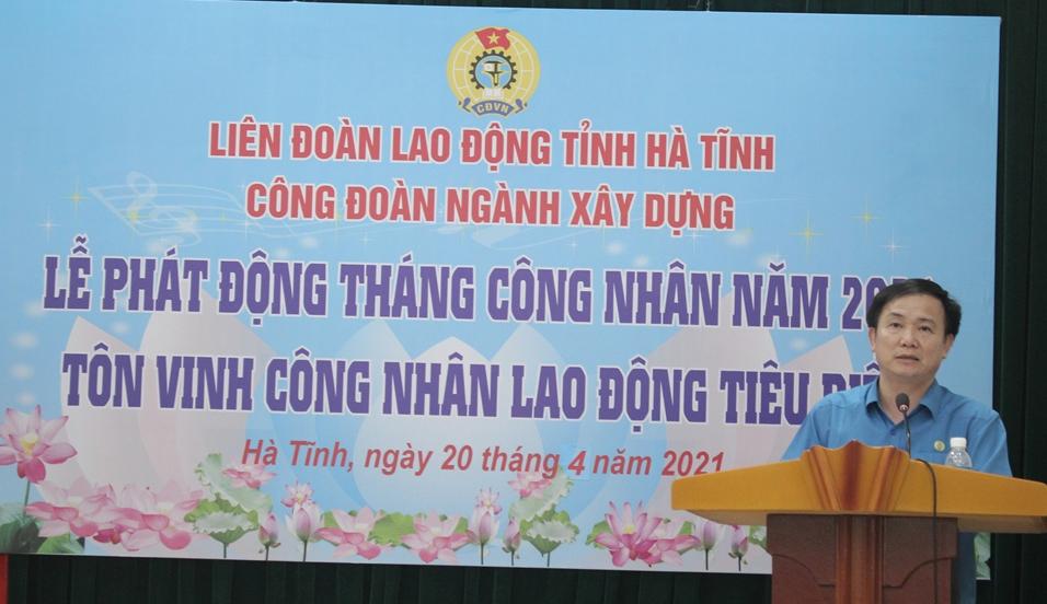 Công đoàn ngành Xây dựng Hà Tĩnh: Phát động Tháng công nhân năm 2021, tôn vinh lao động tiêu biểu