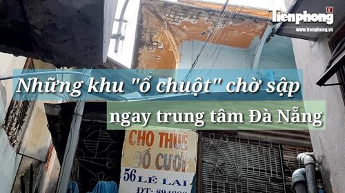 """Cận cảnh những khu tập thể """"ổ chuột"""", nguy cơ đổ sập ở trung tâm Đà Nẵng"""