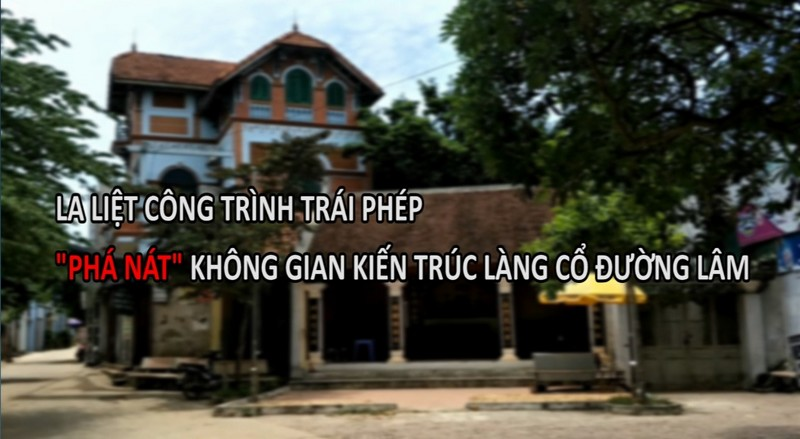 """La liệt công trình trái phép """"phá nát"""" không gian kiến trúc làng cổ Đường Lâm"""